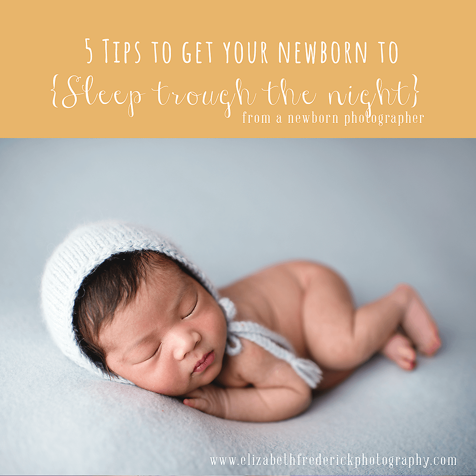 tips to get your newborn to sleep through the night from newborn photographer & mom of 3 Elizabeth Frederick Photography